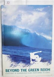 Sale 8431B - Lot 15 - Beyond the Green Room, A History of Boardrider Clubs from Bondi to Garie, edited by Peter Hunt
